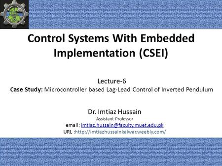 Control Systems With Embedded Implementation (CSEI) Dr. Imtiaz Hussain Assistant Professor