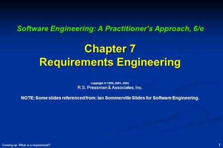 Software Engineering: A Practitioner's Approach, 6/e Chapter 7 Requirements Engineering copyright © 1996, 2001, 2005 R.S. Pressman & Associates, Inc.