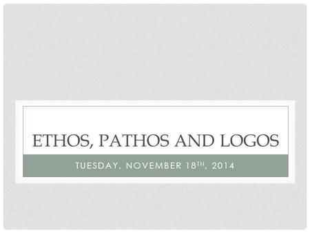 Ethos, Pathos and Logos Tuesday, November 18th, 2014