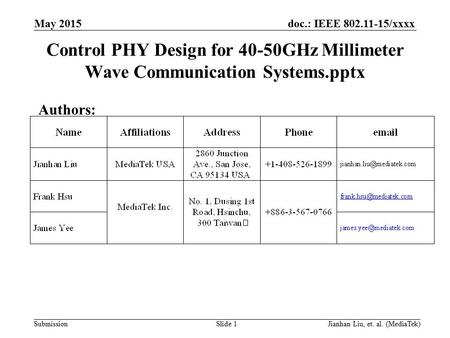 Doc.: IEEE 802.11-15/xxxx Submission Control PHY Design for 40-50GHz Millimeter Wave Communication Systems.pptx Authors: May 2015 Slide 1Jianhan Liu, et.