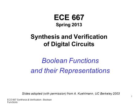 ECE 667 Synthesis & Verification - Boolean Functions 1 ECE 667 Spring 2013 ECE 667 Spring 2013 Synthesis and Verification of Digital Circuits Boolean Functions.