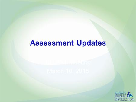Assessment Updates CD PST Meeting March 10, 2015.