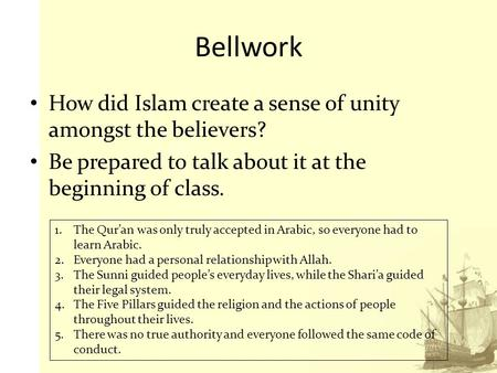 Bellwork How did Islam create a sense of unity amongst the believers? Be prepared to talk about it at the beginning of class. 1.The Qur'an was only truly.