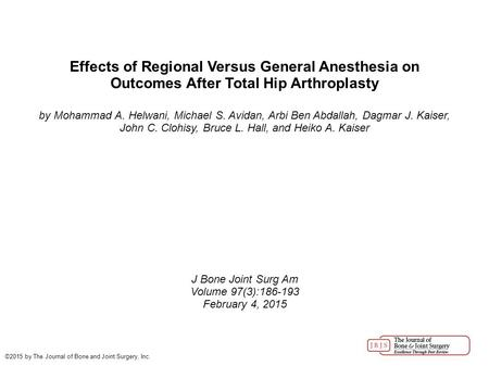 Effects of Regional Versus General Anesthesia on Outcomes After Total Hip Arthroplasty by Mohammad A. Helwani, Michael S. Avidan, Arbi Ben Abdallah, Dagmar.