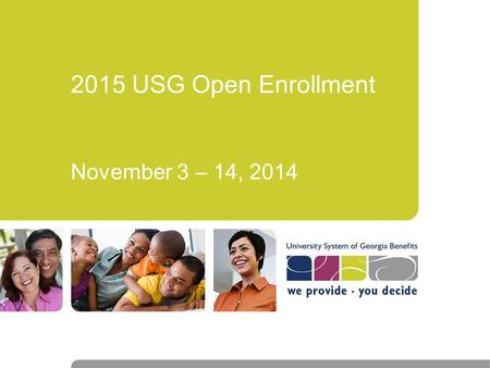 2015 USG Open Enrollment November 3 – 14, 2014. Plan Changes  Plan Name changes –OA POS plan => Comprehensive Care Plan –HSA OA POS Plan => Consumer.