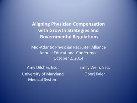 Aligning Physician Compensation with Growth Strategies and Governmental Regulations Mid-Atlantic Physician Recruiter Alliance Annual Educational Conference.