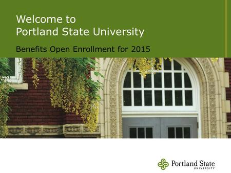 Xad szcs Welcome to Portland State University Benefits Open Enrollment for 2015.