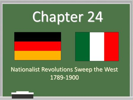 Chapter 24 Nationalist Revolutions Sweep the West 1789-1900.