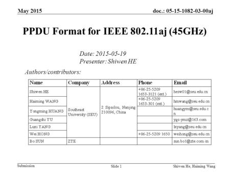 May 2015 Submission doc.: 05-15-1082-03-00aj Shiwen He, Haiming Wang PPDU Format for IEEE 802.11aj (45GHz) Authors/contributors: Date: 2015-05-19 Presenter: