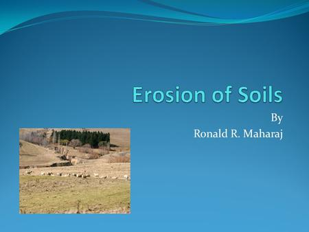 By Ronald R. Maharaj. What is Soil Erosion The word erosion is derived from the Latin erosio, meaning to to gnaw away. In general terms soil erosion.