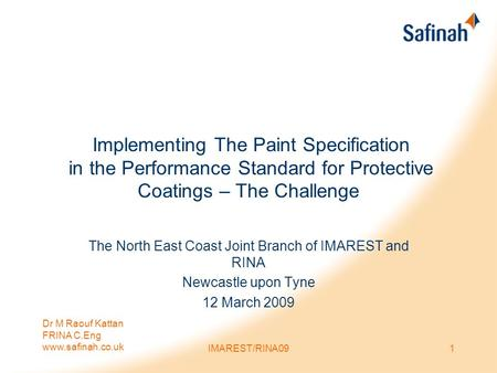 Dr M Raouf Kattan FRINA C.Eng www.safinah.co.uk IMAREST/RINA091 Implementing The Paint Specification in the Performance Standard for Protective Coatings.
