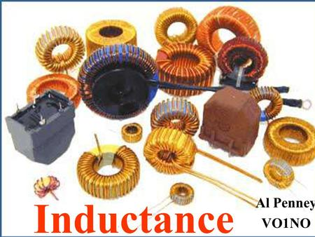 Inductance Al Penney VO1NO. Inductance Inductance is the property of an electrical circuit that opposes a change in current. In a DC circuit inductance.