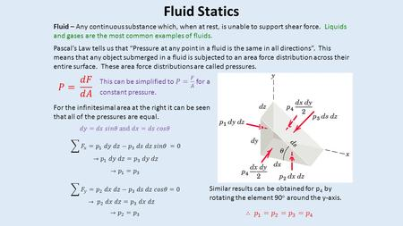 "Fluid Statics Pascal's Law tells us that ""Pressure at any point in a fluid is the same in all directions"". This means that any object submerged in a fluid."