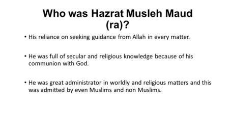 Who was Hazrat Musleh Maud (ra)? His reliance on seeking guidance from Allah in every matter. He was full of secular and religious knowledge because of.
