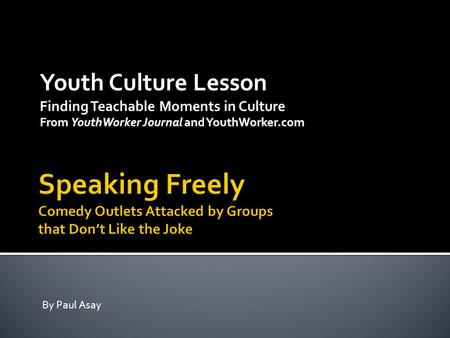 Youth Culture Lesson Finding Teachable Moments in Culture From YouthWorker Journal and YouthWorker.com By Paul Asay.