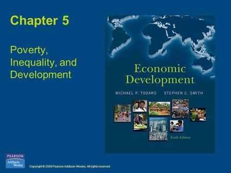 Copyright © 2009 Pearson Addison-Wesley. All rights reserved. Chapter 5 Poverty, Inequality, and Development.