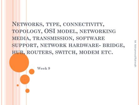 N ETWORKS, TYPE, CONNECTIVITY, TOPOLOGY, OSI MODEL, NETWORKING MEDIA, TRANSMISSION, SOFTWARE SUPPORT, NETWORK HARDWARE - BRIDGE, HUB, ROUTERS, SWITCH,