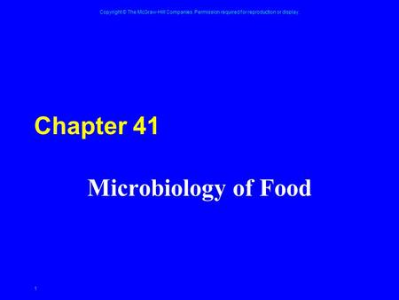 Copyright © The McGraw-Hill Companies. Permission required for reproduction or display. 1 Chapter 41 Microbiology of Food.