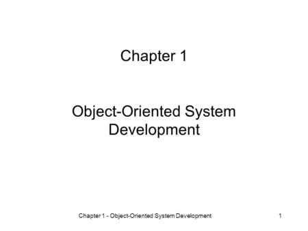 Chapter 1 Object-Oriented System Development