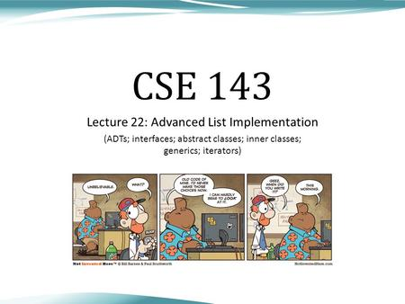 CSE 143 Lecture 22: Advanced List Implementation (ADTs; interfaces; abstract classes; inner classes; generics; iterators)