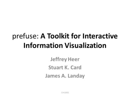 Prefuse: A Toolkit for Interactive Information Visualization Jeffrey Heer Stuart K. Card James A. Landay CHI2005.
