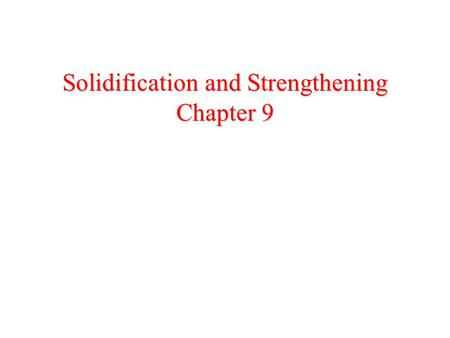 Solidification and Strengthening Chapter 9
