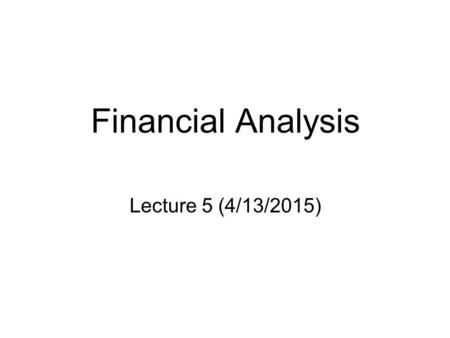 Financial Analysis Lecture 5 (4/13/2015). Financial Analysis   Evaluates management alternatives based on financial profitability;   Evaluates the.