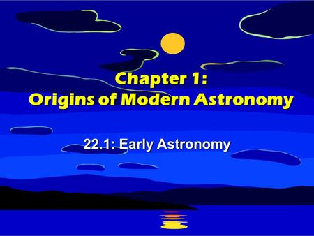 Chapter 1: Origins of Modern Astronomy 22.1: Early Astronomy.