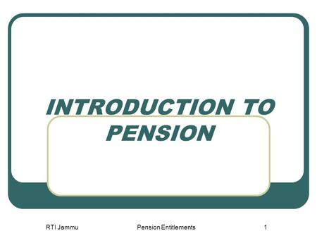 RTI JammuPension Entitlements1 INTRODUCTION TO PENSION.