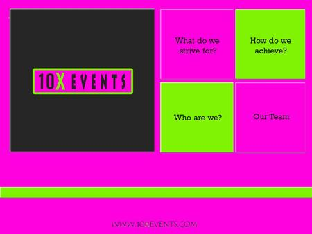+ Who are we? What do we strive for? How do we achieve? Our Team WWW.10XEVENTS.COM.