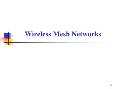 Wireless Mesh Networks 1. Architecture 2 Wireless Mesh Network A wireless mesh network (WMN) is a multi-hop wireless network that consists of mesh clients.