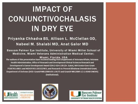 Priyanka Chhadva BS, Allison L. McClellan OD, Nabeel M. Shalabi MD, Anat Galor MD IMPACT OF CONJUNCTIVOCHALASIS IN DRY EYE The authors of this presentation.