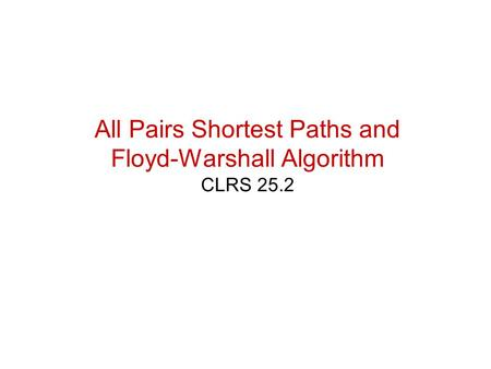 All Pairs Shortest Paths and Floyd-Warshall Algorithm CLRS 25.2