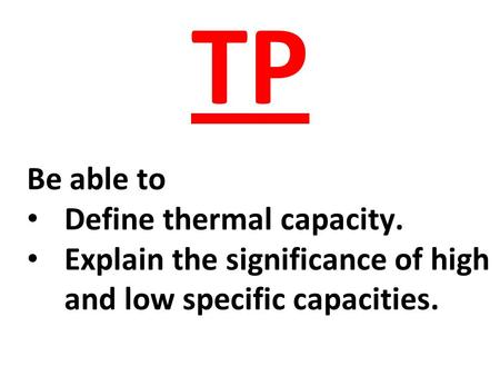 TP Be able to Define thermal capacity. Explain the significance of high and low specific capacities.