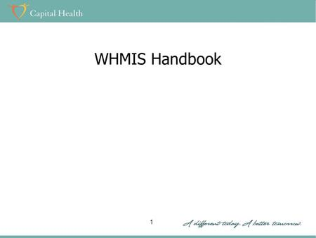 WHMIS Handbook 1. Objectives After completing this training, you should be able to: Understand the purpose of WHMIS Understand the responsibilities of.