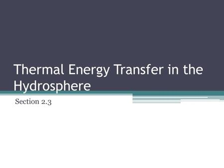 Thermal Energy Transfer in the Hydrosphere Section 2.3.