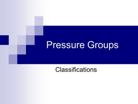Pressure Groups Classifications. Classifying Groups Stewart (1958) was one of the earliest theorists to attempt to classify or identify differing types.