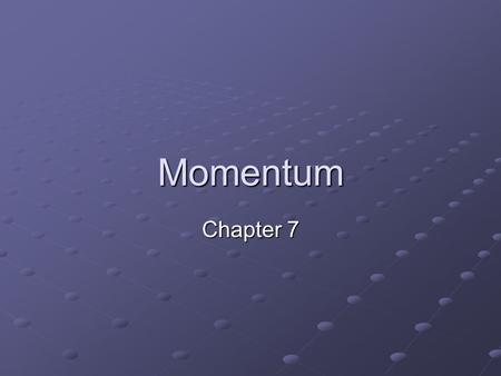 Momentum Chapter 7. Momentum Momentum – the product of the mass and the velocity of an object (inertia in motion) momentum = mv Momentum is a vector quantity.