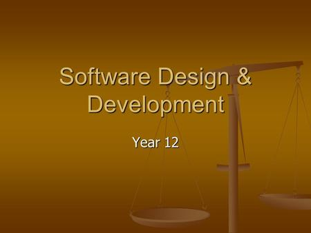 Software Design & Development Year 12. Structure of the Course Development and Impact of Software Solutions Development and Impact of Software Solutions.