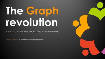 The Graph revolution How to change the way you think about NSFs and achieve Nirvana Nathan T Freeman -