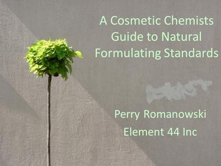 A Cosmetic Chemists Guide to Natural Formulating Standards