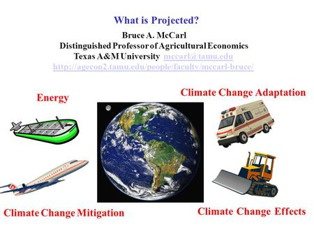 What is Projected? Bruce A. McCarl Distinguished Professor of Agricultural Economics Texas A&M University