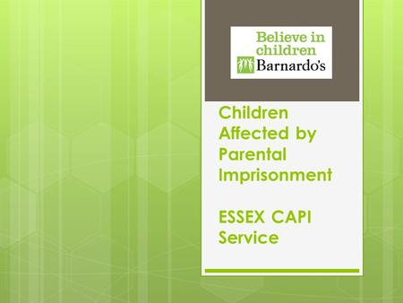 Children Affected by Parental Imprisonment ESSEX CAPI Service