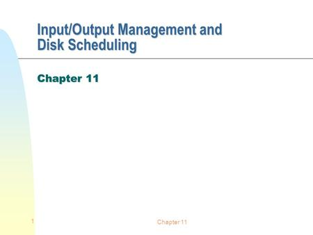 Chapter 11 1 Input/Output Management and Disk Scheduling Chapter 11.