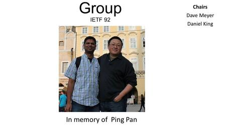 SDN Research Group IETF 92 Chairs Dave Meyer Daniel King In memory of Ping Pan.