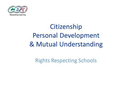 Citizenship Personal Development & Mutual Understanding Rights Respecting Schools.