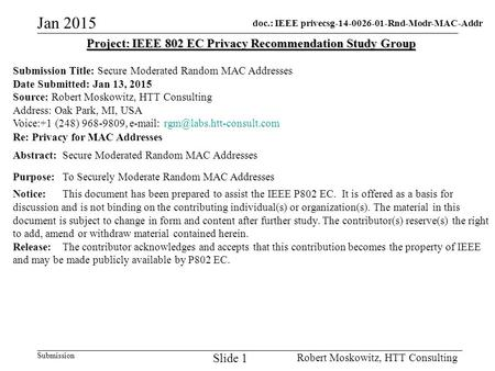 Doc.: IEEE privecsg-14-0026-01-Rnd-Modr-MAC-Addr Submission Jan 2015 Robert Moskowitz, HTT Consulting Slide 1 Project: IEEE 802 EC Privacy Recommendation.