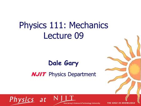 Physics 111: Mechanics Lecture 09 Dale Gary NJIT Physics Department.