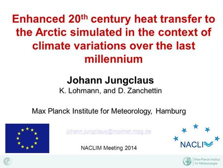 Enhanced 20 th century heat transfer to the Arctic simulated in the context of climate variations over the last millennium Johann Jungclaus K. Lohmann,
