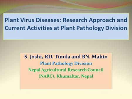S. Joshi, RD. Timila and BN. Mahto Plant Pathology Division